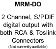 MRM-DO  2 Channel, S/PDIF  digital output with  both RCA & Toslink Connectors (Not currently available)